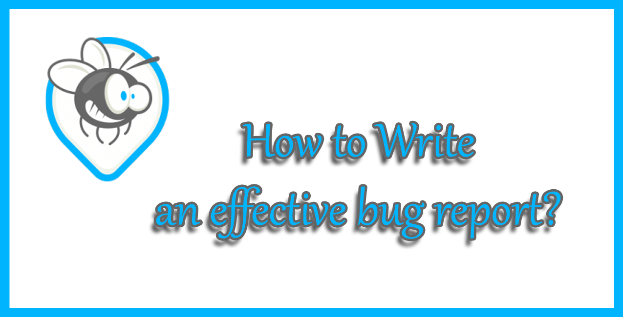 How to Write an effective bug report?